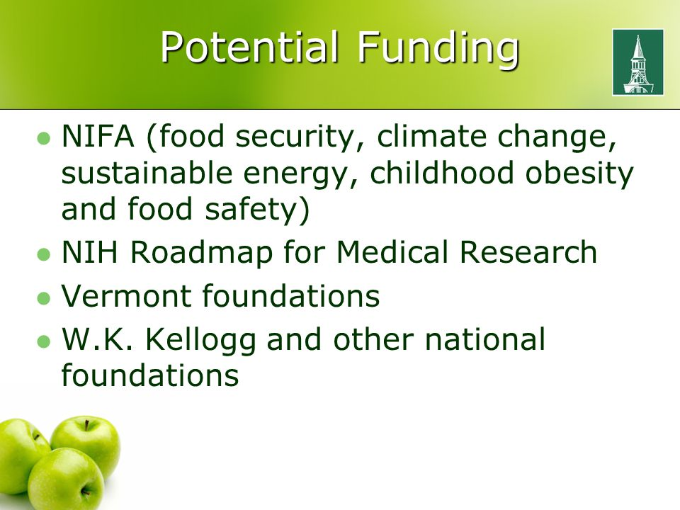 Potential Funding NIFA (food security, climate change, sustainable energy, childhood obesity and food safety) NIH Roadmap for Medical Research Vermont foundations W.K.