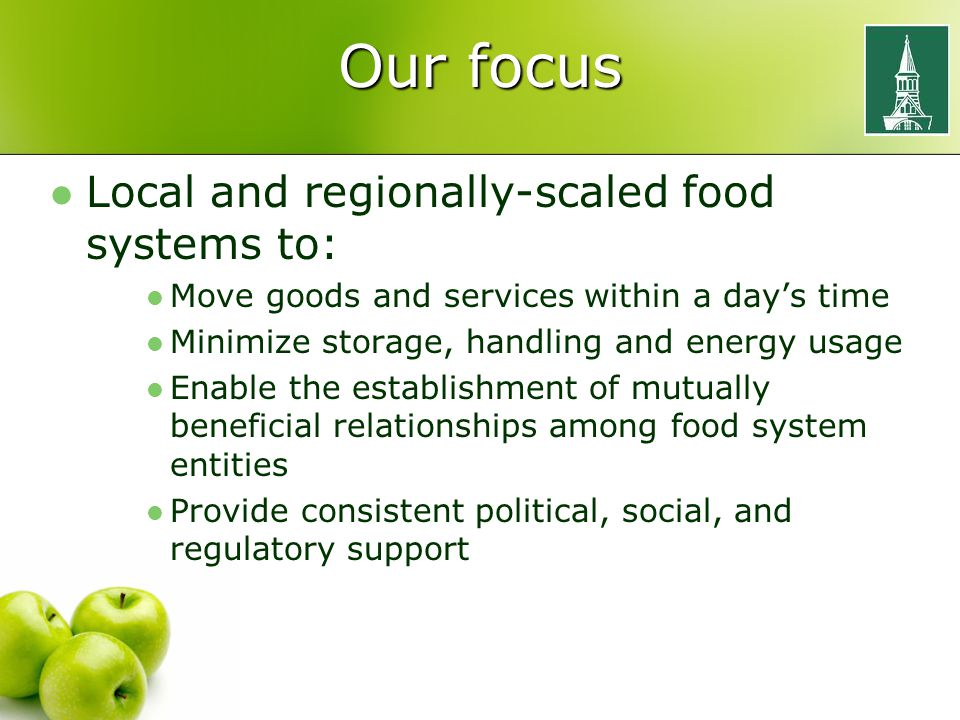 Our focus Local and regionally-scaled food systems to: Move goods and services within a day's time Minimize storage, handling and energy usage Enable