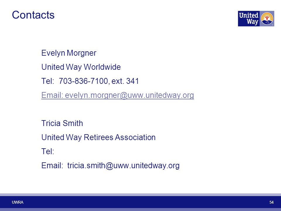 Contacts Evelyn Morgner United Way Worldwide Tel: 703-836-7100, ext. 341 Email: evelyn.morgner@uww.unitedway.org Tricia Smith United Way Retirees Asso