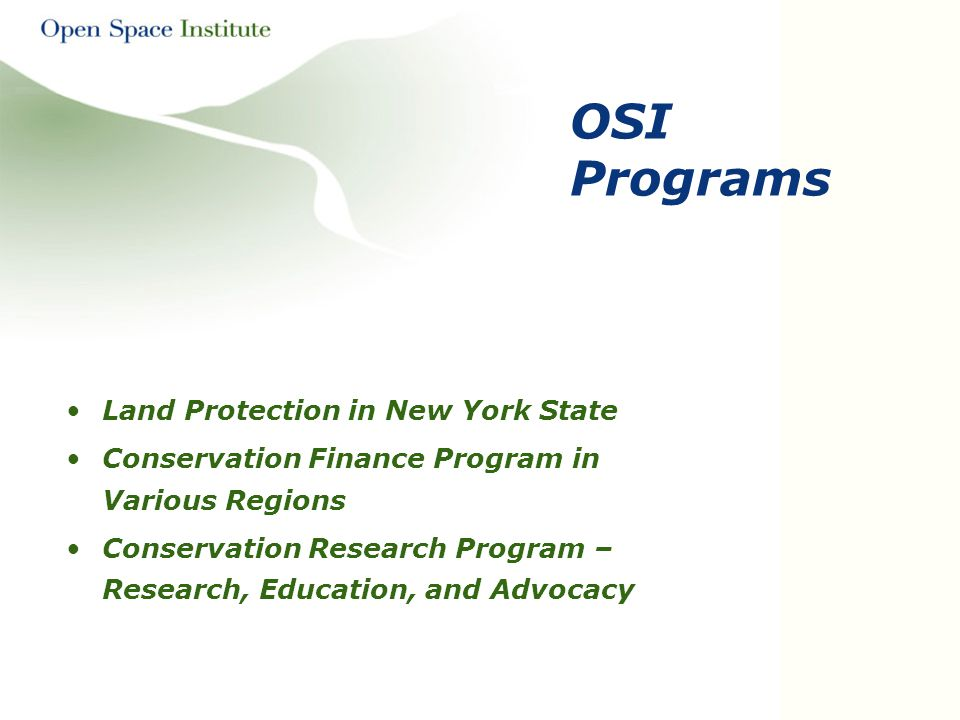 OSI Programs Land Protection in New York State Conservation Finance Program in Various Regions Conservation Research Program – Research, Education, an