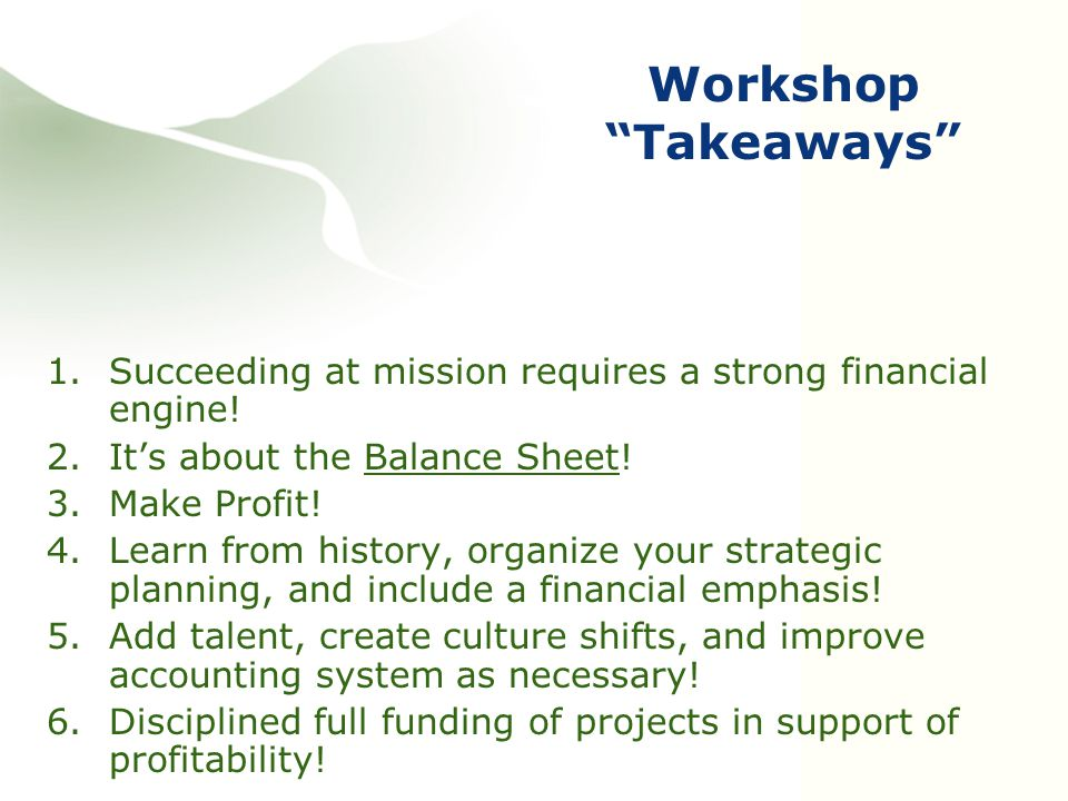 Workshop Takeaways 1.Succeeding at mission requires a strong financial engine.