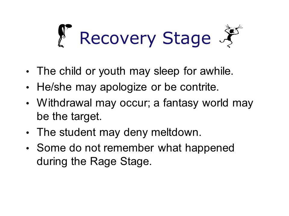 Recovery Stage The child or youth may sleep for awhile.