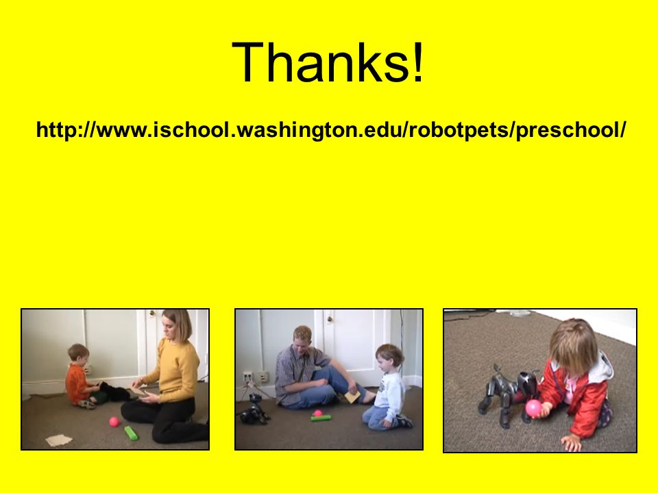 Thanks! http://www.ischool.washington.edu/robotpets/preschool/