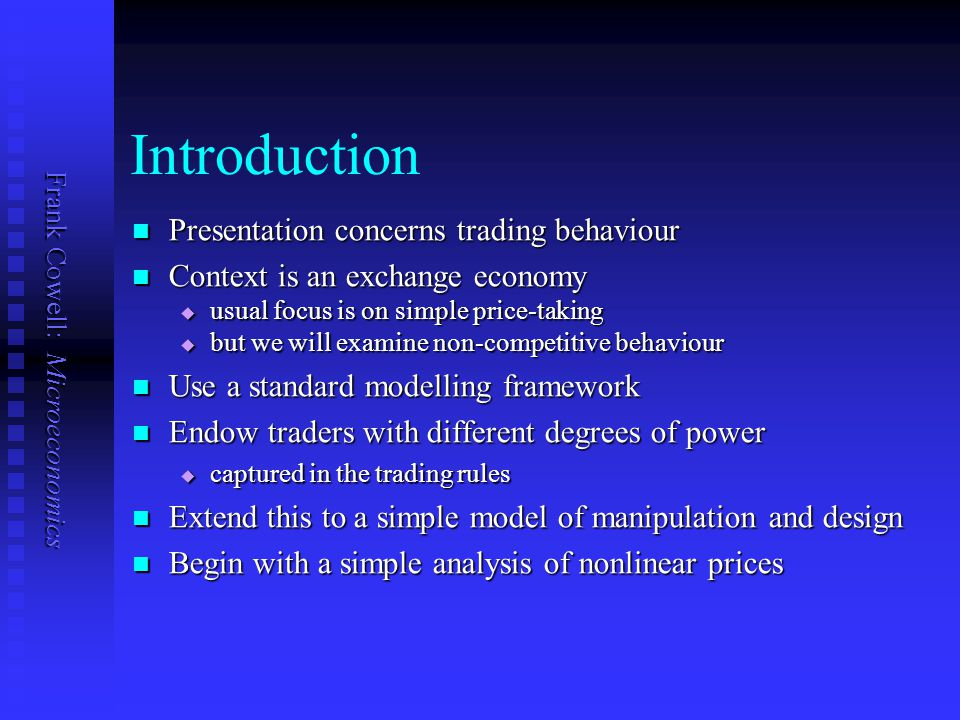 Frank Cowell: Microeconomics Introduction Presentation concerns trading behaviour Presentation concerns trading behaviour Context is an exchange econo