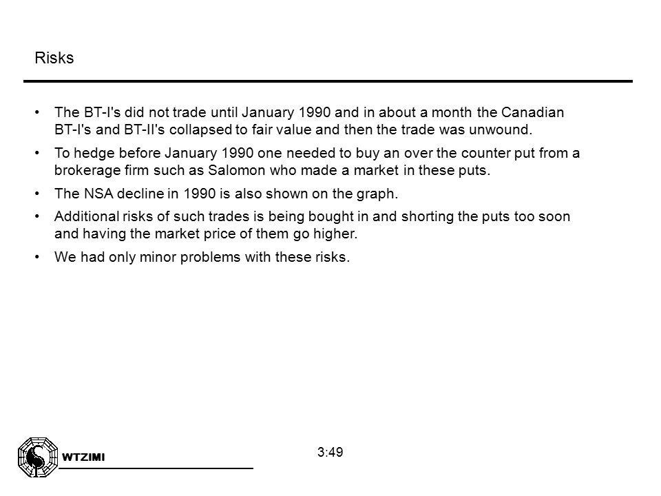 WTZIMI 3:49 The BT-I's did not trade until January 1990 and in about a month the Canadian BT-I's and BT-II's collapsed to fair value and then the trad