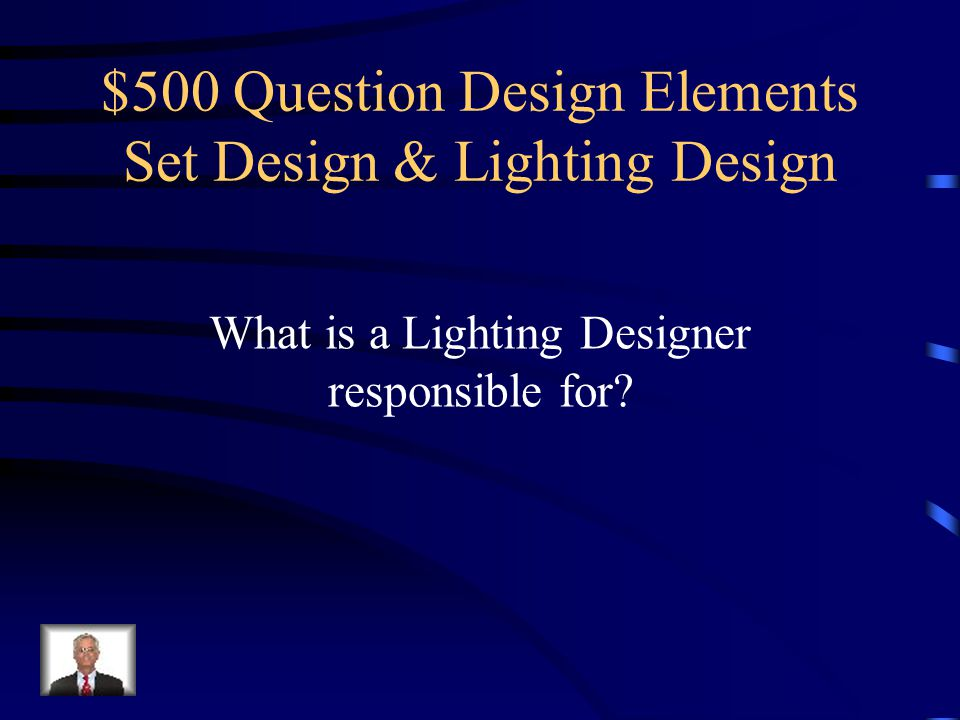 $400 Answer Design Elements Set Design & Lighting Design Scenic Designers are responsible for a mapping out the scenery for a play.