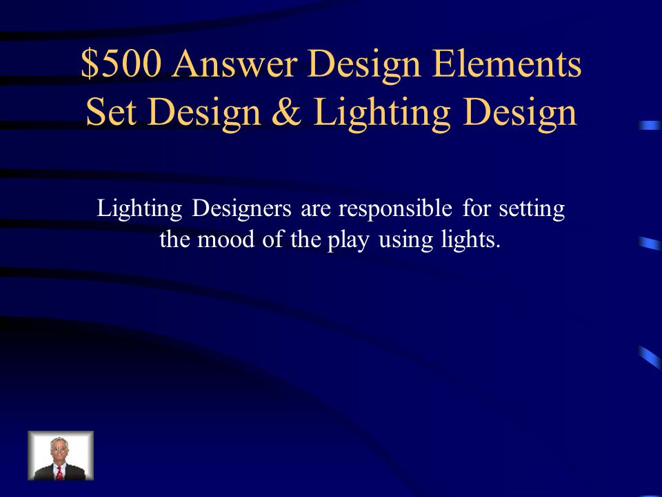 $500 Question Design Elements Set Design & Lighting Design What is a Lighting Designer responsible for