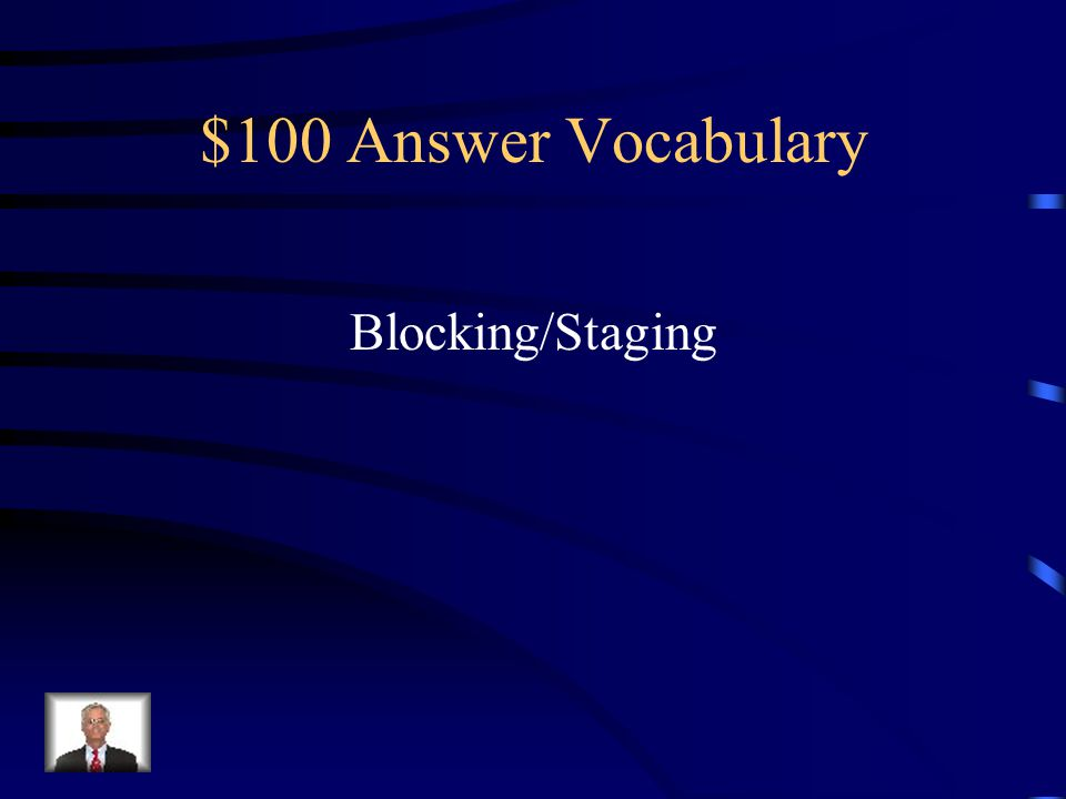 $100 Question Vocabulary What is the planned movement of an actor does on stage.