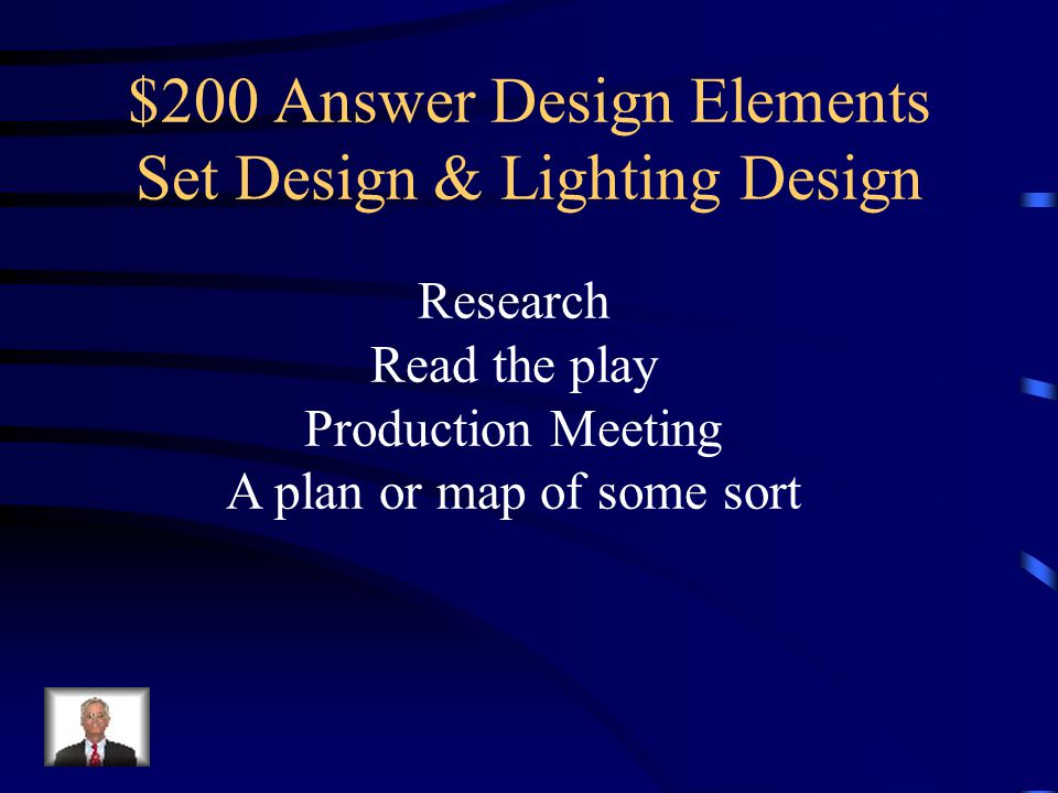 $200 Question Design Elements Set Design & Lighting Design Name two Similarities between the design process of Set and Lighting Design.