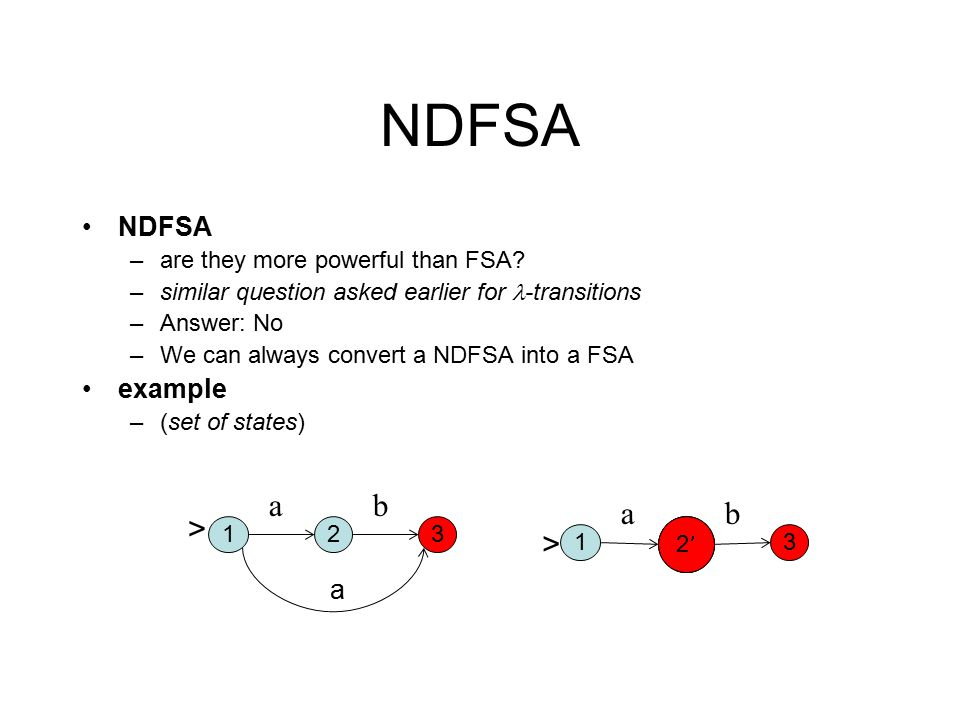NDFSA –are they more powerful than FSA? –similar question asked earlier for -transitions –Answer: No –We can always convert a NDFSA into a FSA example