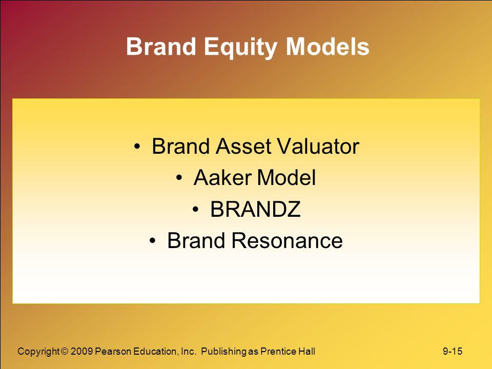Copyright © 2009 Pearson Education, Inc. Publishing as Prentice Hall 9-15 Brand Equity Models Brand Asset Valuator Aaker Model BRANDZ Brand Resonance