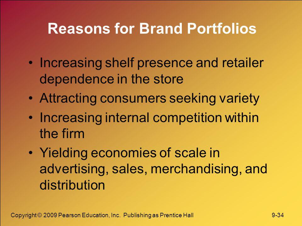 Copyright © 2009 Pearson Education, Inc. Publishing as Prentice Hall 9-34 Reasons for Brand Portfolios Increasing shelf presence and retailer dependen