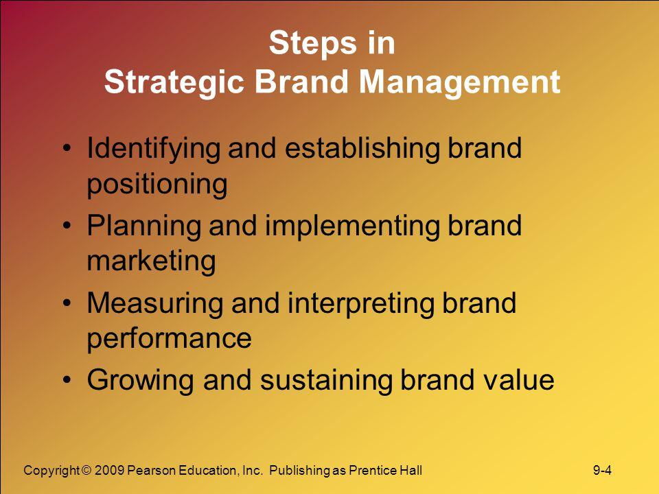 Copyright © 2009 Pearson Education, Inc. Publishing as Prentice Hall 9-4 Steps in Strategic Brand Management Identifying and establishing brand positi