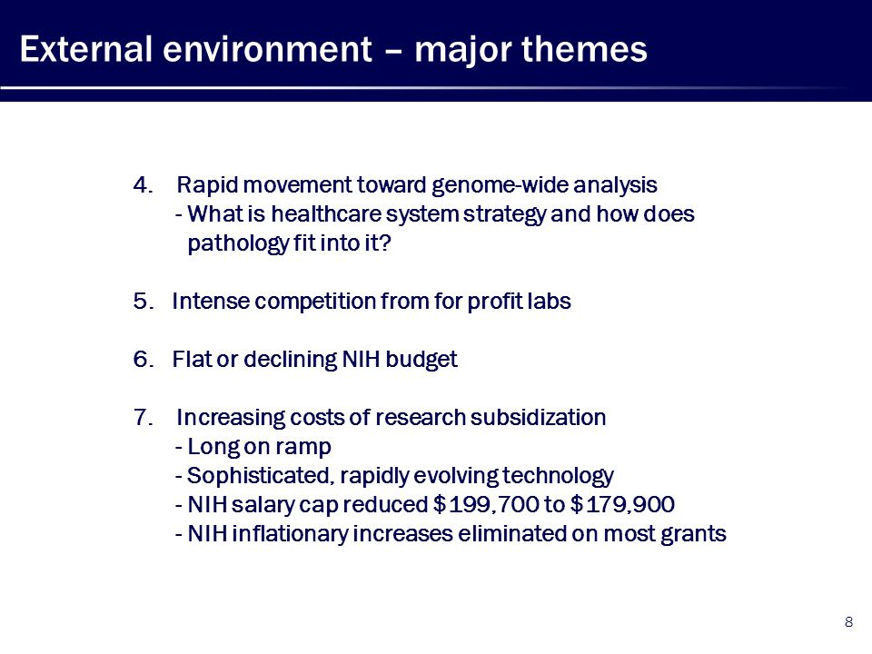 External environment – major themes 8 4.Rapid movement toward genome-wide analysis - What is healthcare system strategy and how does pathology fit into it.