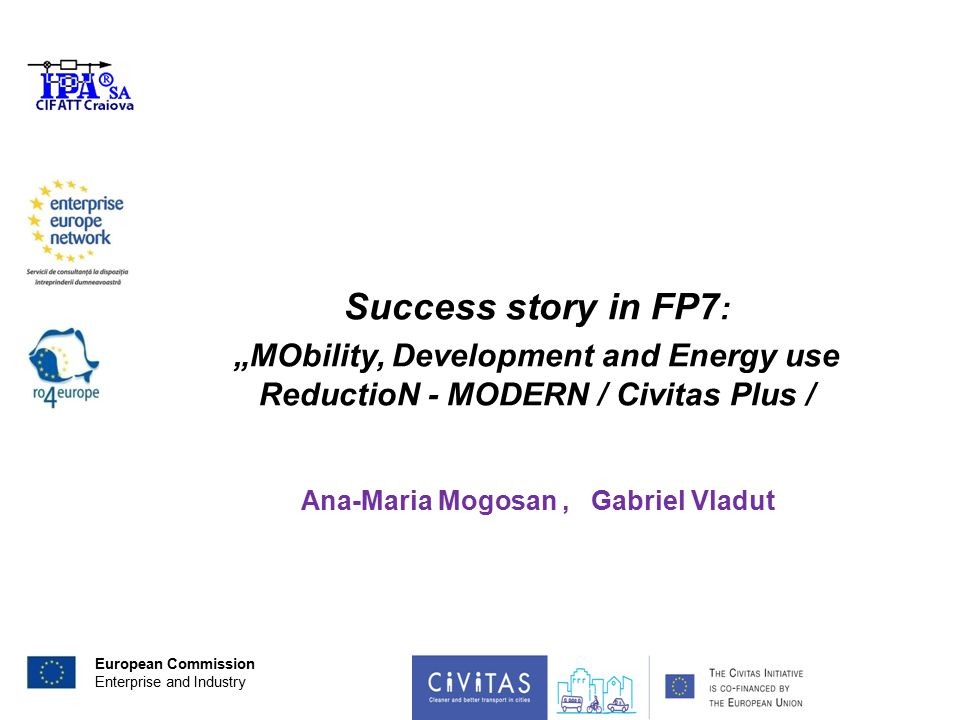 """European Commission Enterprise and Industry Success story in FP7 : """"MObility, Development and Energy use ReductioN - MODERN / Civitas Plus / Ana-Maria Mogosan, Gabriel Vladut"""
