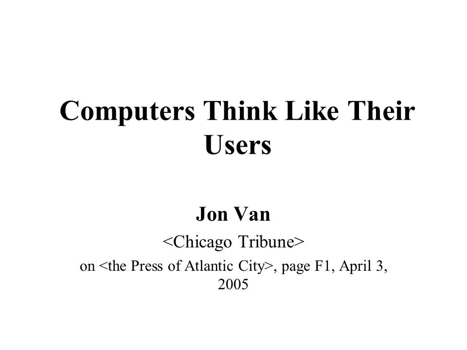 Computers Think Like Their Users Jon Van on, page F1, April 3, 2005
