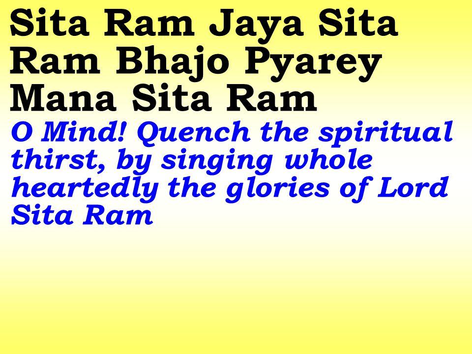 Sita Ram Jaya Sita Ram Bhajo Pyarey Mana Sita Ram O Mind.