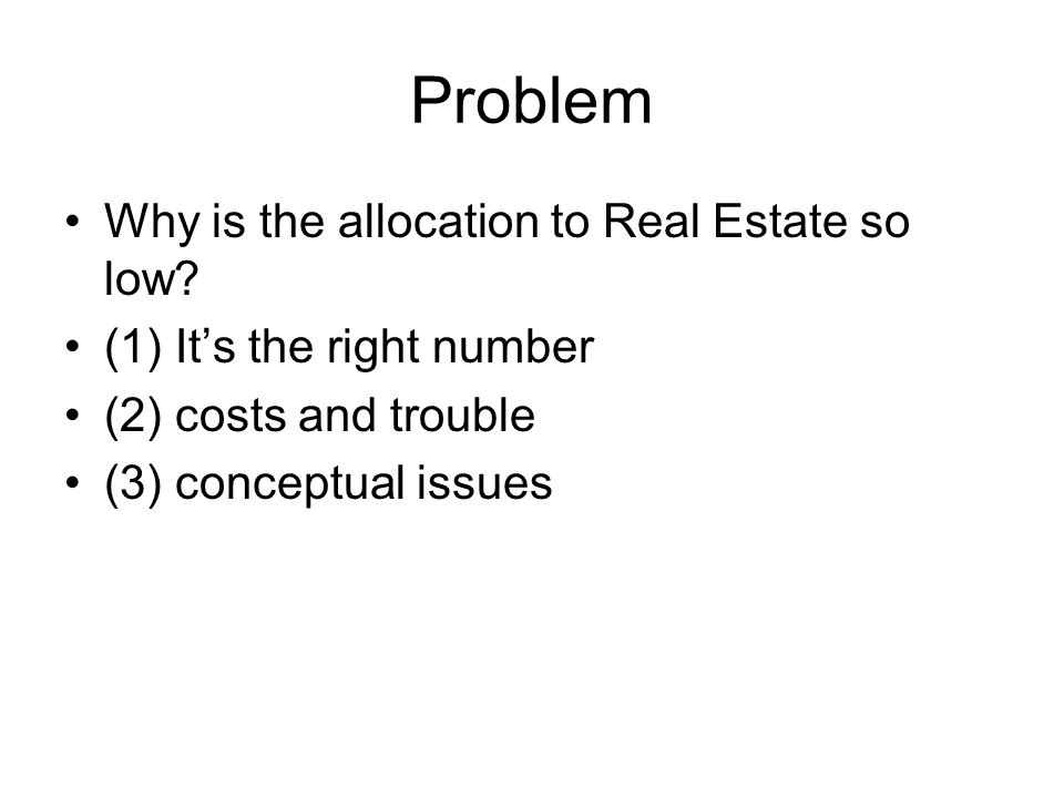 Problem Why is the allocation to Real Estate so low.