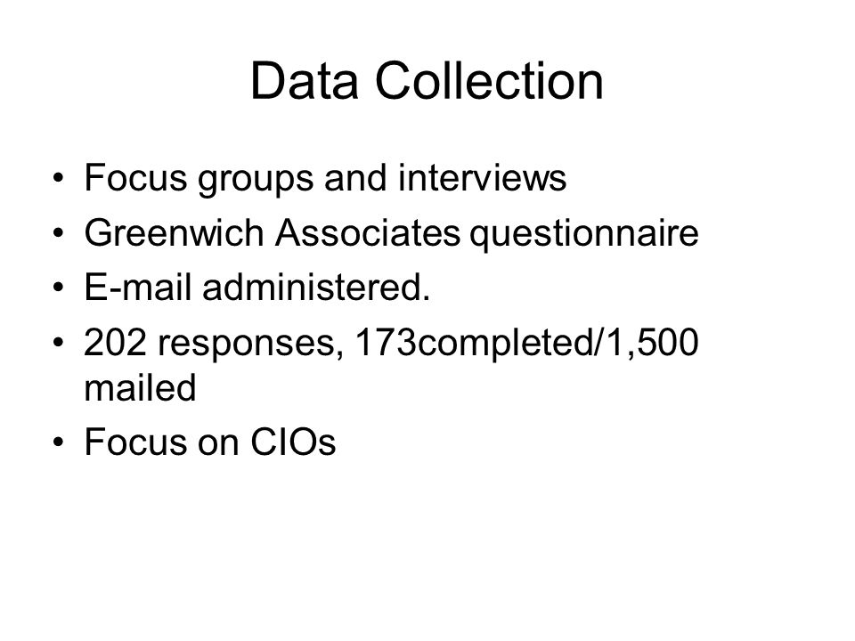 Data Collection Focus groups and interviews Greenwich Associates questionnaire E-mail administered.