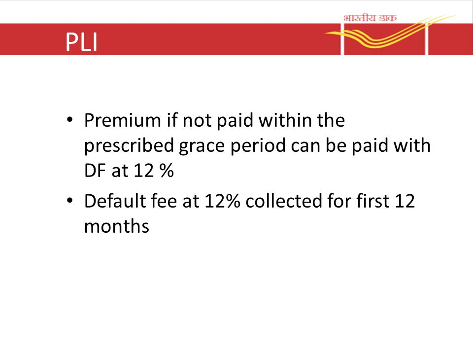 PLI Premium if not paid within the prescribed grace period can be paid with DF at 12 % Default fee at 12% collected for first 12 months