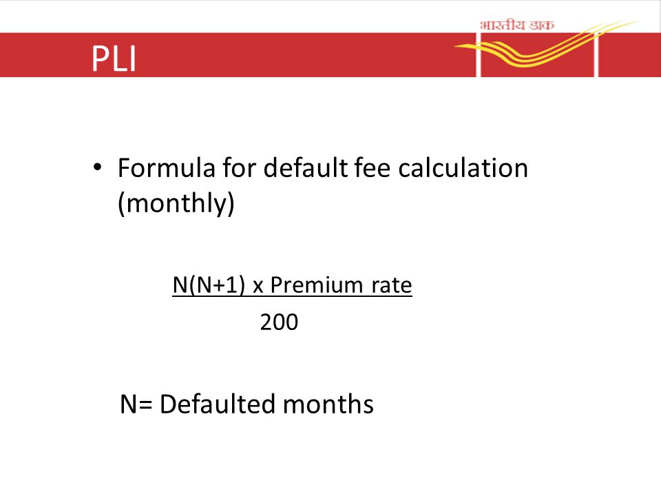 PLI Formula for default fee calculation (monthly) N(N+1) x Premium rate 200 N= Defaulted months