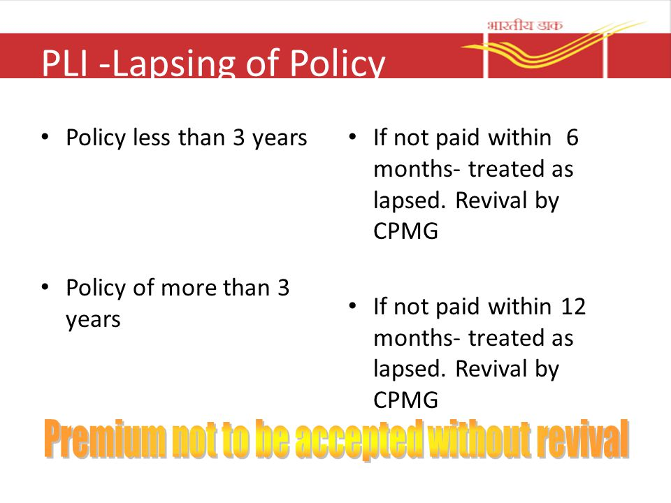 PLI -Lapsing of Policy Policy less than 3 years Policy of more than 3 years If not paid within 6 months- treated as lapsed. Revival by CPMG If not pai
