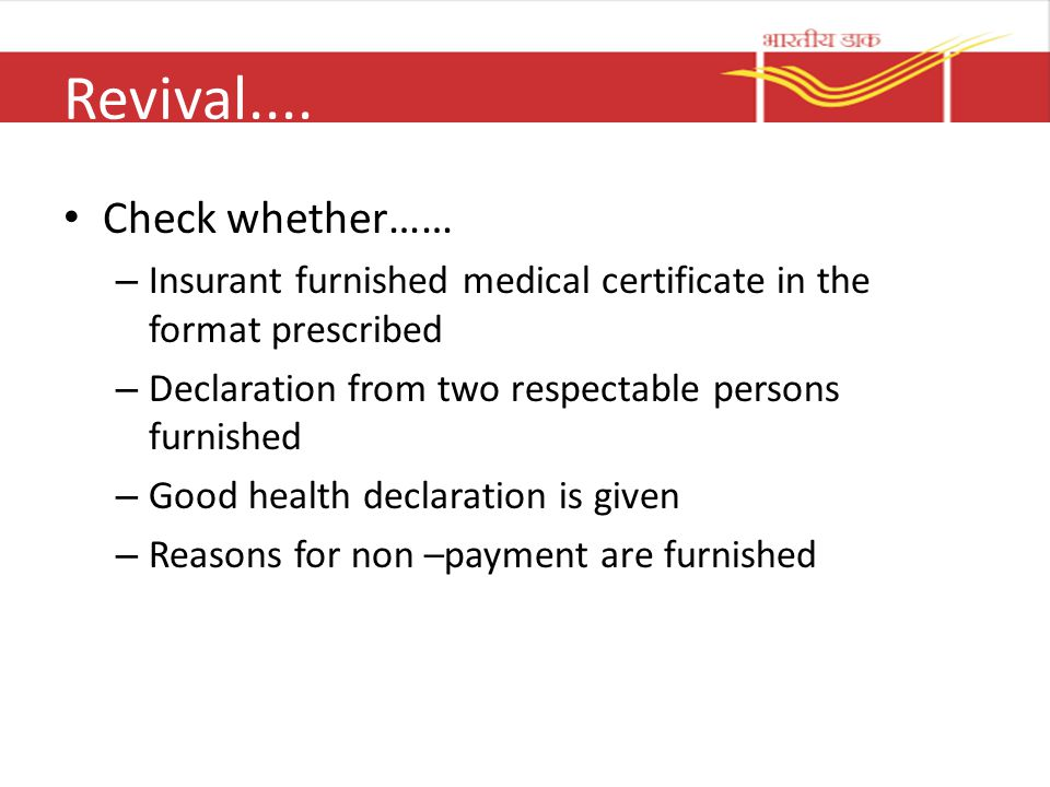 Revival.... Check whether…… – Insurant furnished medical certificate in the format prescribed – Declaration from two respectable persons furnished – G