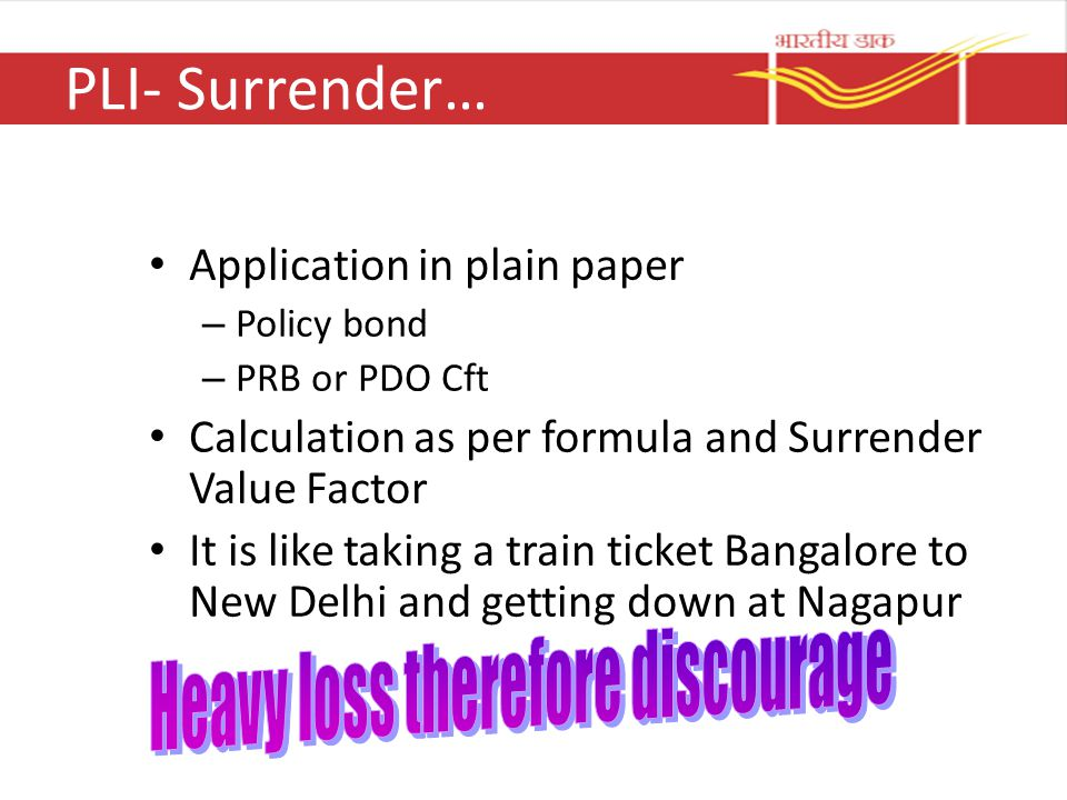PLI- Surrender… Application in plain paper – Policy bond – PRB or PDO Cft Calculation as per formula and Surrender Value Factor It is like taking a tr