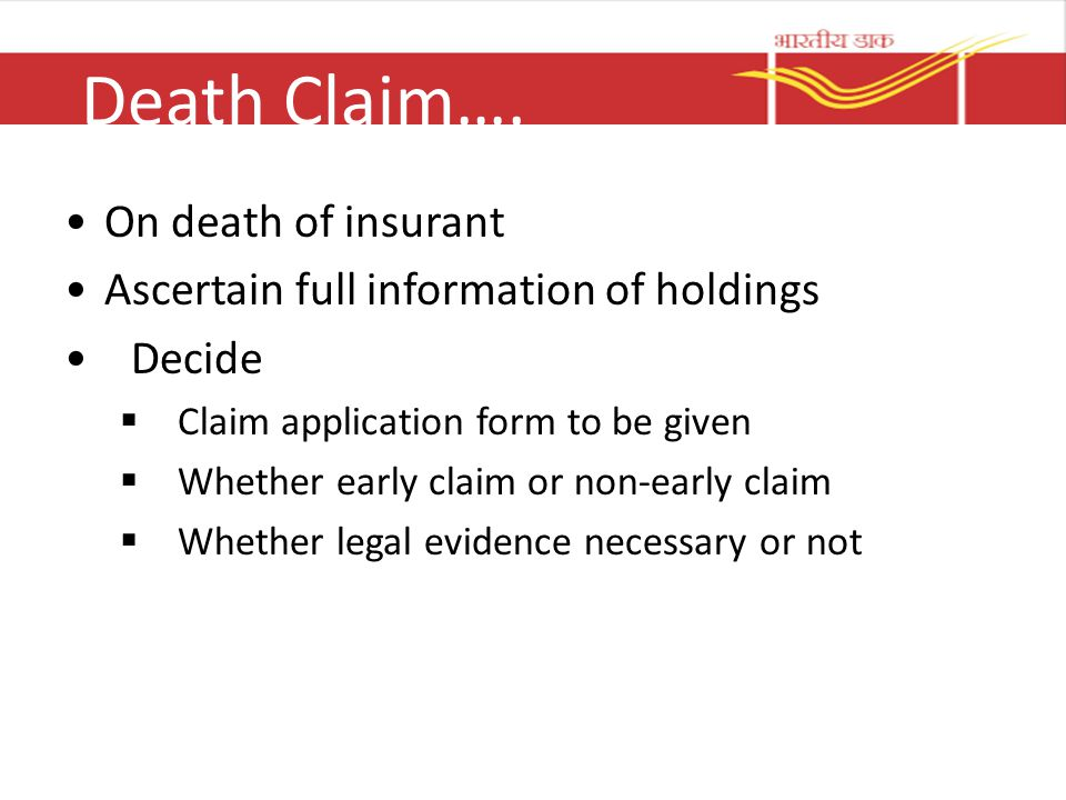 Death Claim…. On death of insurant Ascertain full information of holdings Decide  Claim application form to be given  Whether early claim or non-ear