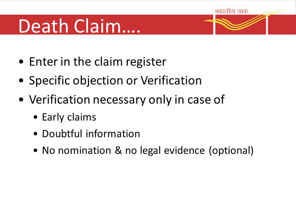 Death Claim…. Enter in the claim register Specific objection or Verification Verification necessary only in case of Early claims Doubtful information