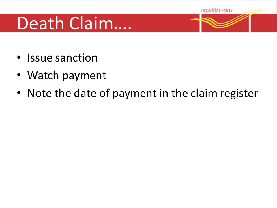 Death Claim…. Issue sanction Watch payment Note the date of payment in the claim register