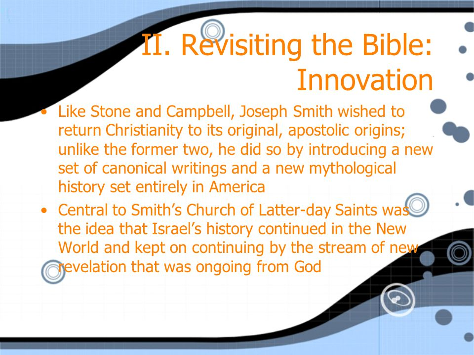 II. Revisiting the Bible: Innovation Like Stone and Campbell, Joseph Smith wished to return Christianity to its original, apostolic origins; unlike th