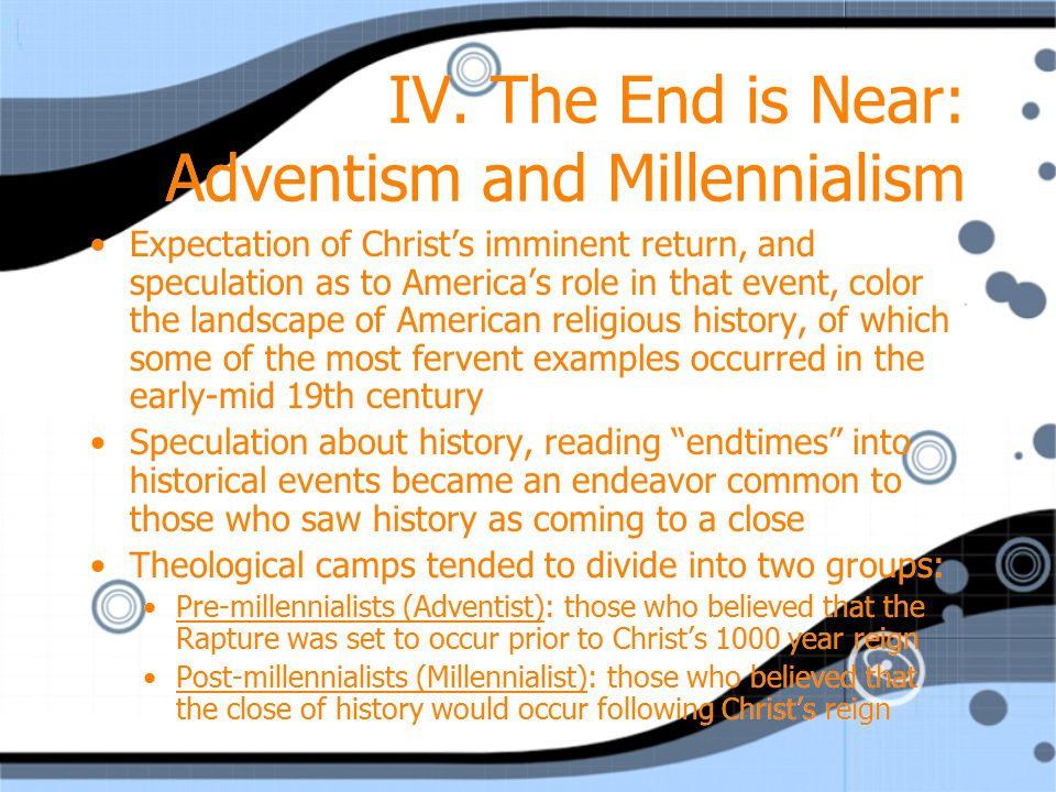 IV. The End is Near: Adventism and Millennialism Expectation of Christ's imminent return, and speculation as to America's role in that event, color th