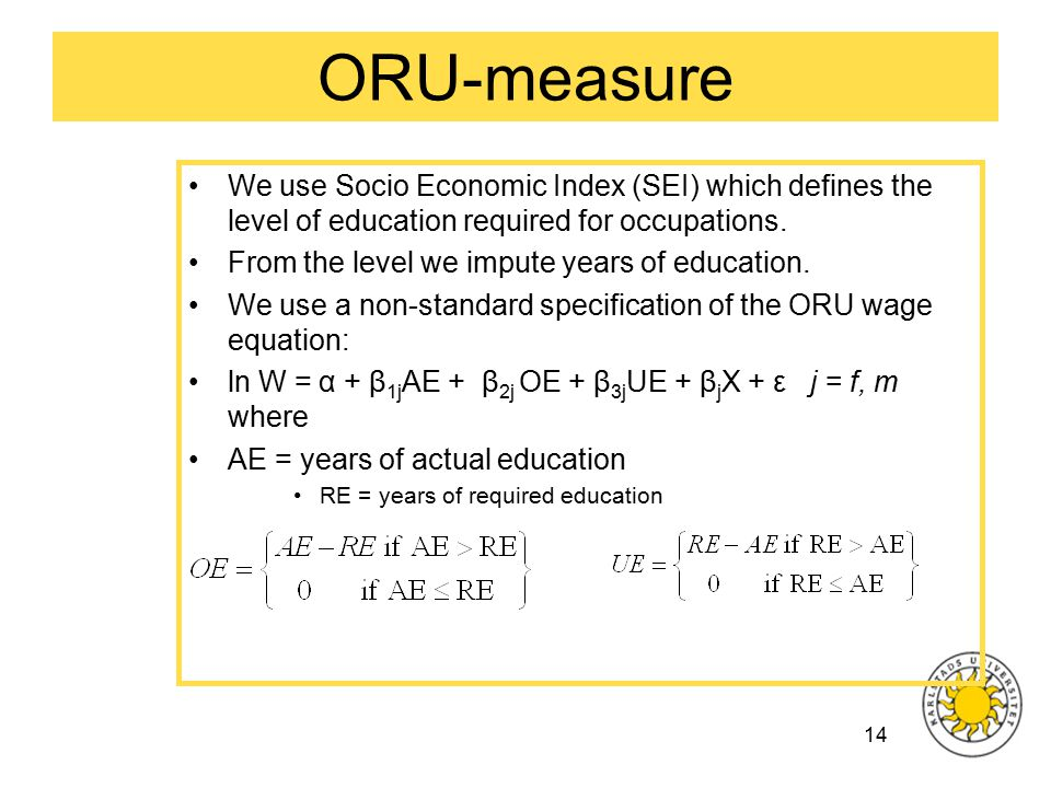 14 ORU-measure We use Socio Economic Index (SEI) which defines the level of education required for occupations.