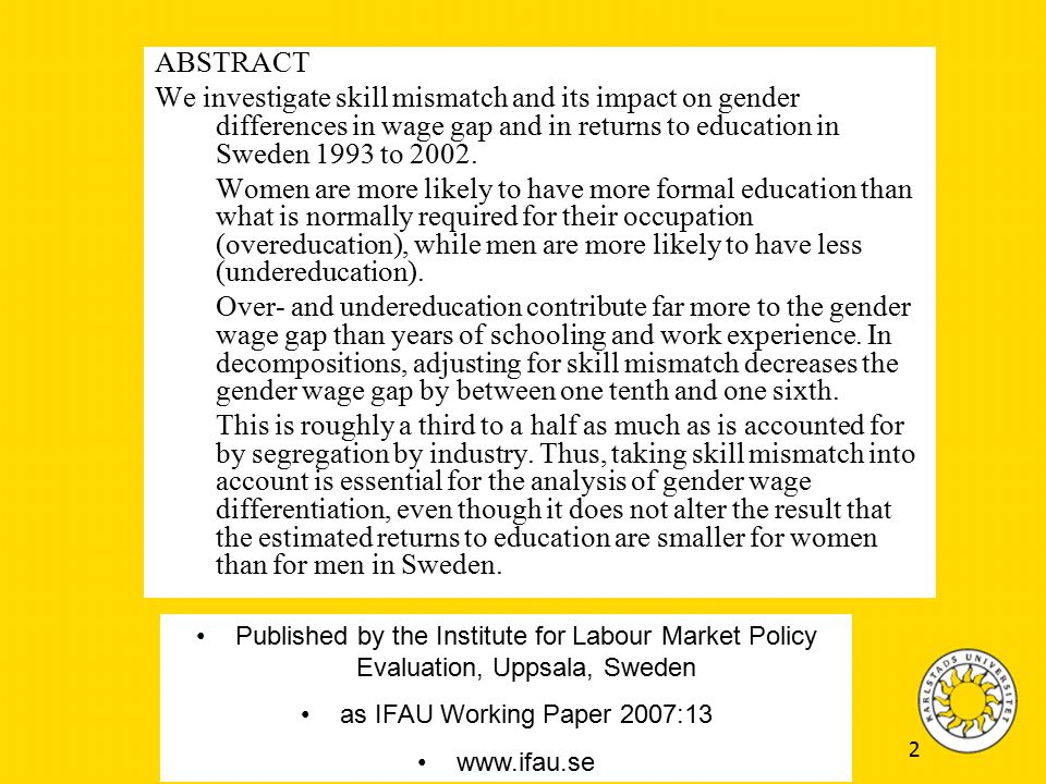 2 ABSTRACT We investigate skill mismatch and its impact on gender differences in wage gap and in returns to education in Sweden 1993 to 2002.