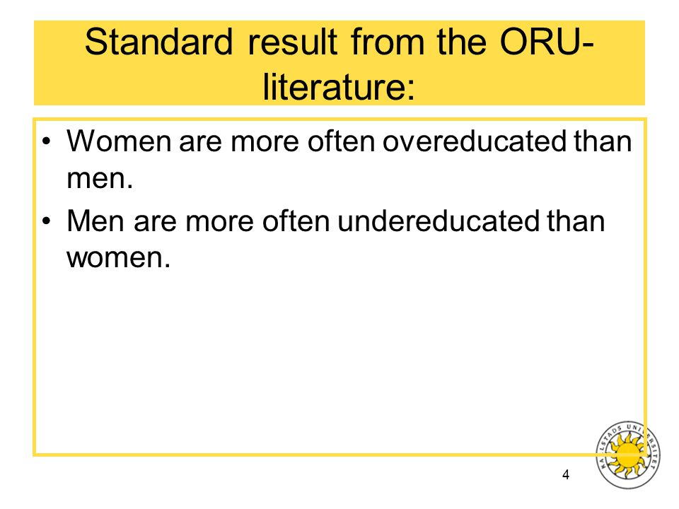 4 Standard result from the ORU- literature: Women are more often overeducated than men.