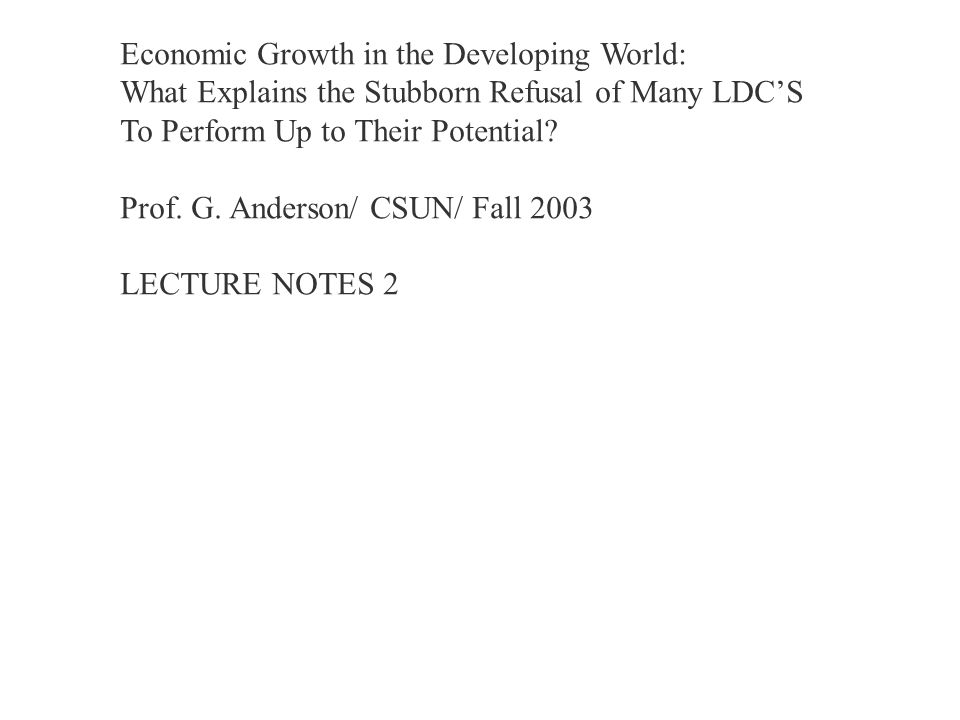 Economic Growth in the Developing World: What Explains the Stubborn Refusal of Many LDC'S To Perform Up to Their Potential.
