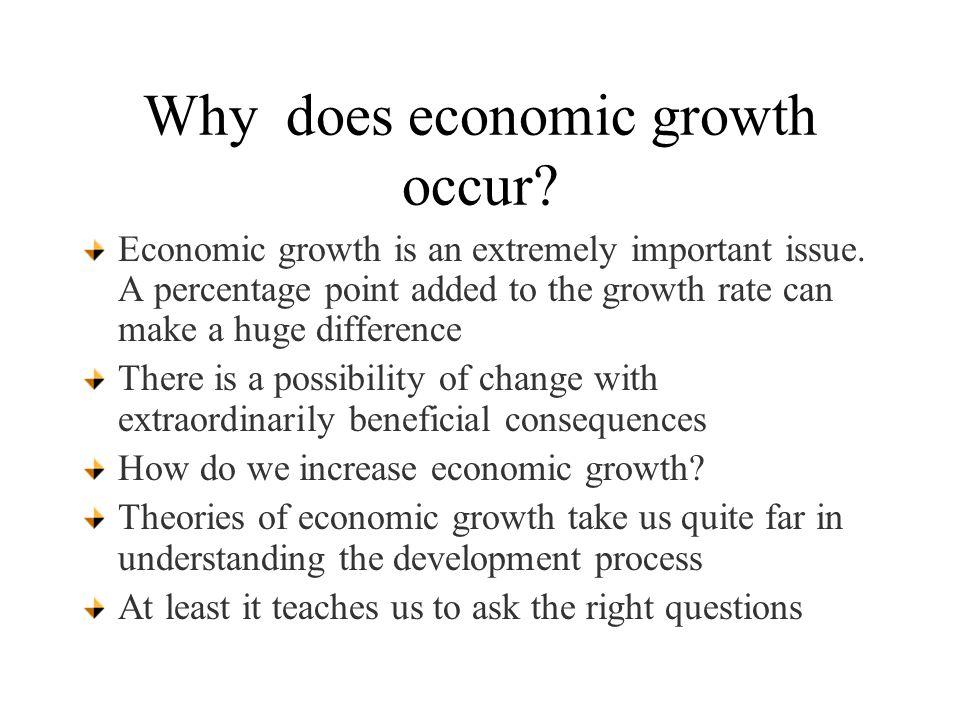Why does economic growth occur. Economic growth is an extremely important issue.