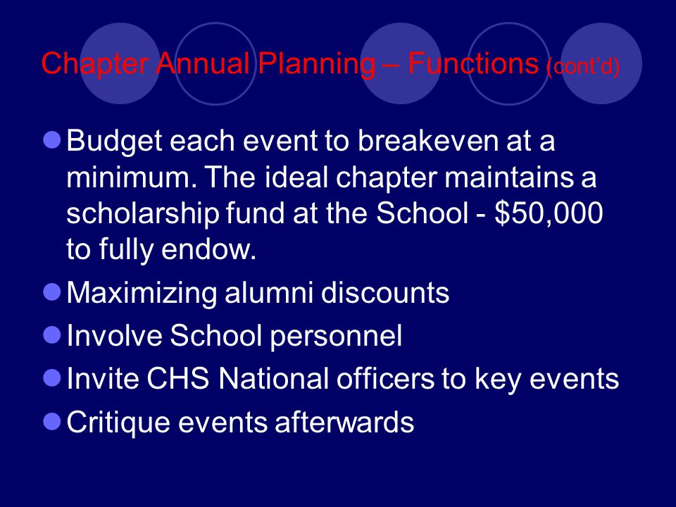 Chapter Annual Planning – Functions (cont'd) Budget each event to breakeven at a minimum.