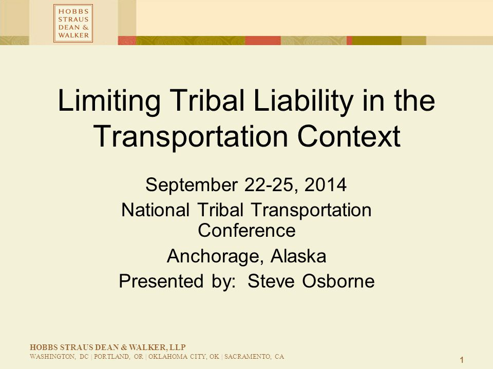 2 HOBBS STRAUS DEAN & WALKER, LLP WASHINGTON, DC | PORTLAND, OR | OKLAHOMA CITY, OK | SACRAMENTO, CA Overview Sovereign Immunity of Tribal Organizations The Indian Self-Determination and Education Assistance Act (ISDEAA) and the Federal Tort Claims Act (FTCA) State Demands for Waivers of Tribal Sovereign Immunity in Transportation Context A Workaround: Facilitating Tribal Access to Federal Funds Apportioned to States