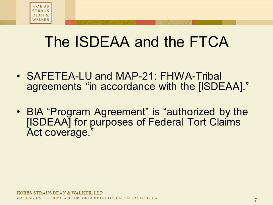 7 HOBBS STRAUS DEAN & WALKER, LLP WASHINGTON, DC | PORTLAND, OR | OKLAHOMA CITY, OK | SACRAMENTO, CA The ISDEAA and the FTCA SAFETEA-LU and MAP-21: FH
