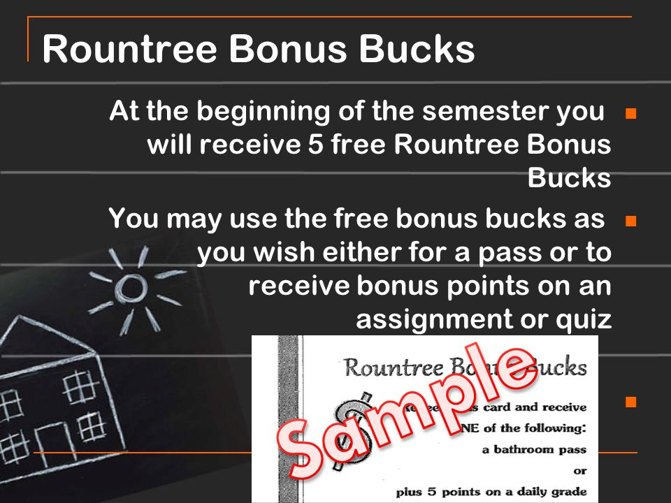 Rountree Bonus Bucks At the beginning of the semester you will receive 5 free Rountree Bonus Bucks You may use the free bonus bucks as you wish either for a pass or to receive bonus points on an assignment or quiz