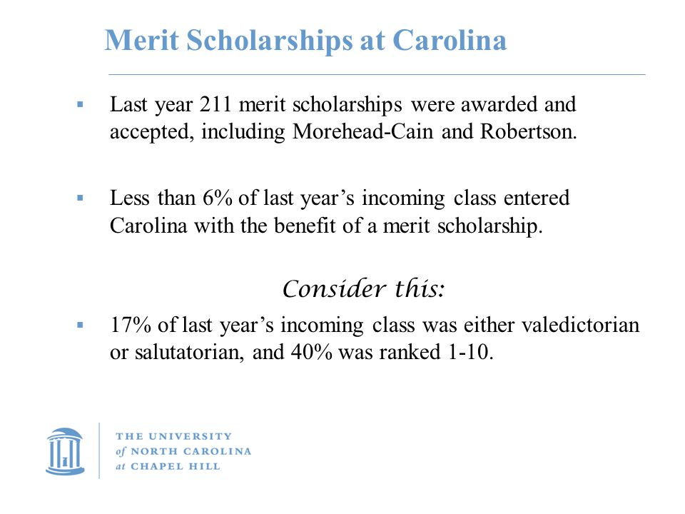 Merit Scholarships at Carolina  Last year 211 merit scholarships were awarded and accepted, including Morehead-Cain and Robertson.