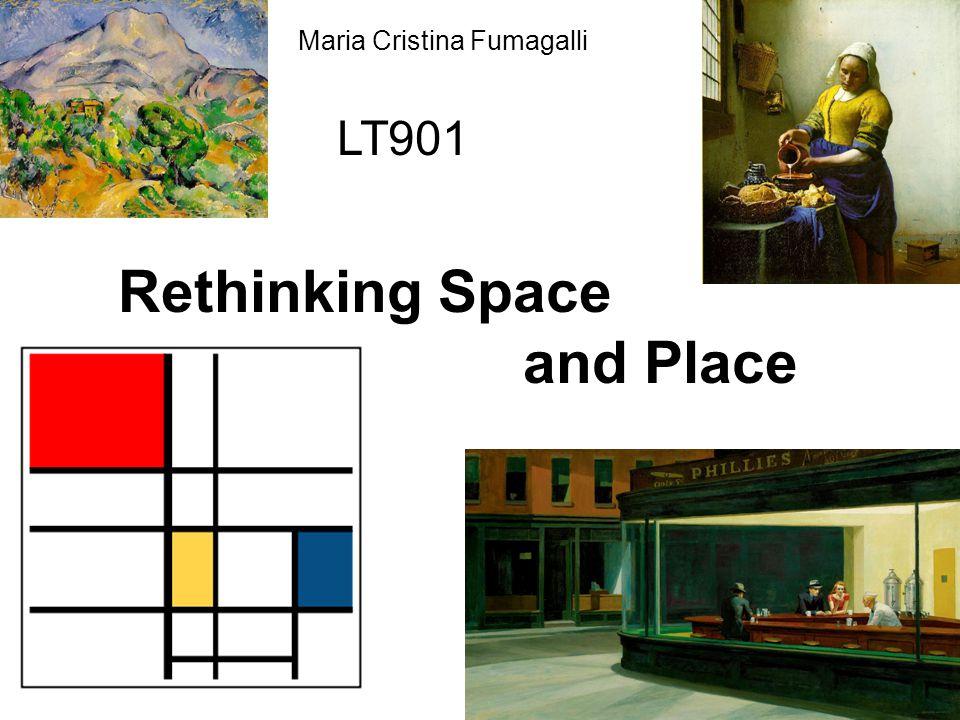 LT901 Rethinking Space and Place Maria Cristina Fumagalli