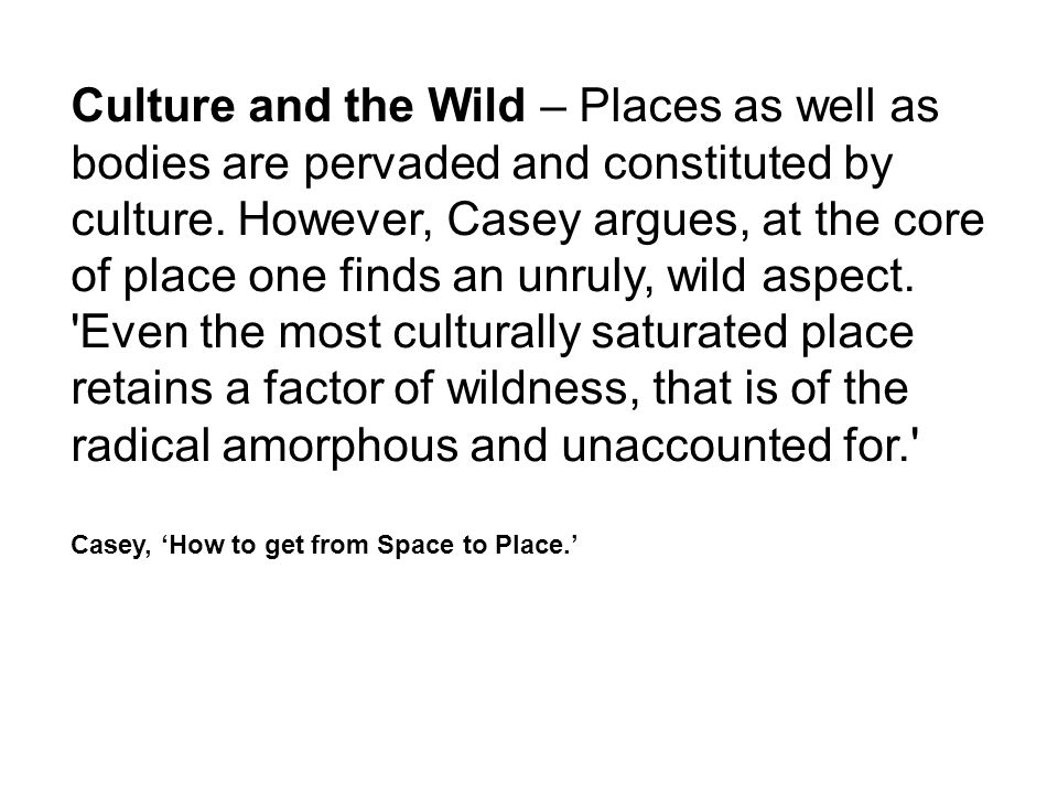 Culture and the Wild – Places as well as bodies are pervaded and constituted by culture.