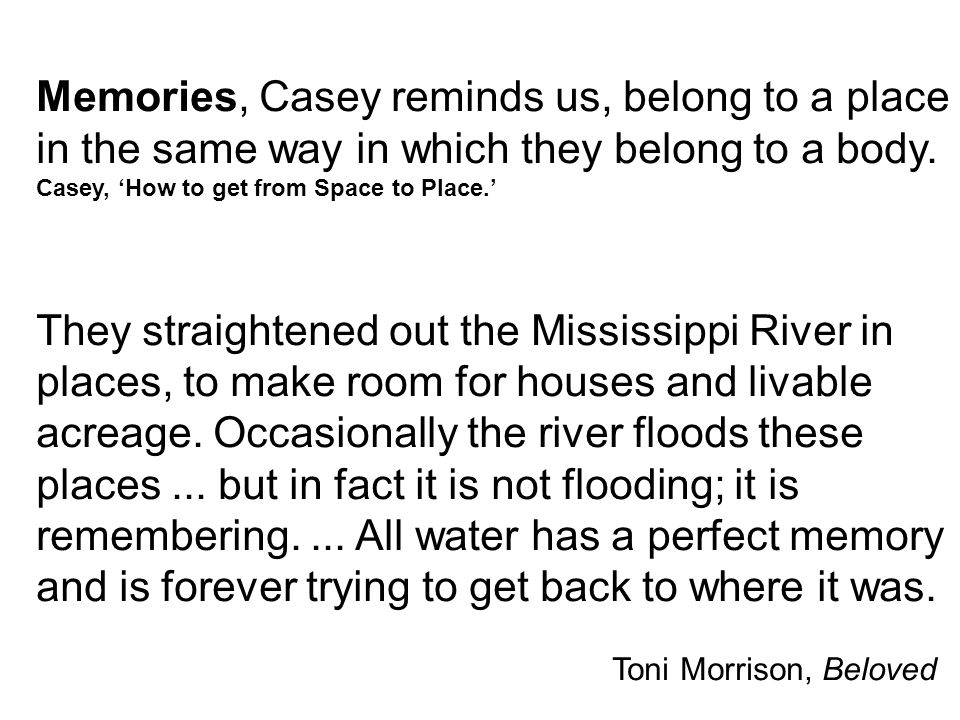 Memories, Casey reminds us, belong to a place in the same way in which they belong to a body.