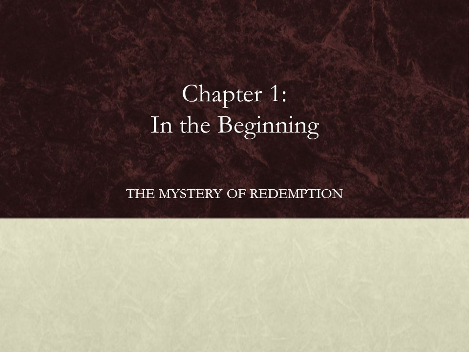 Chapter 1: In the Beginning THE MYSTERY OF REDEMPTION