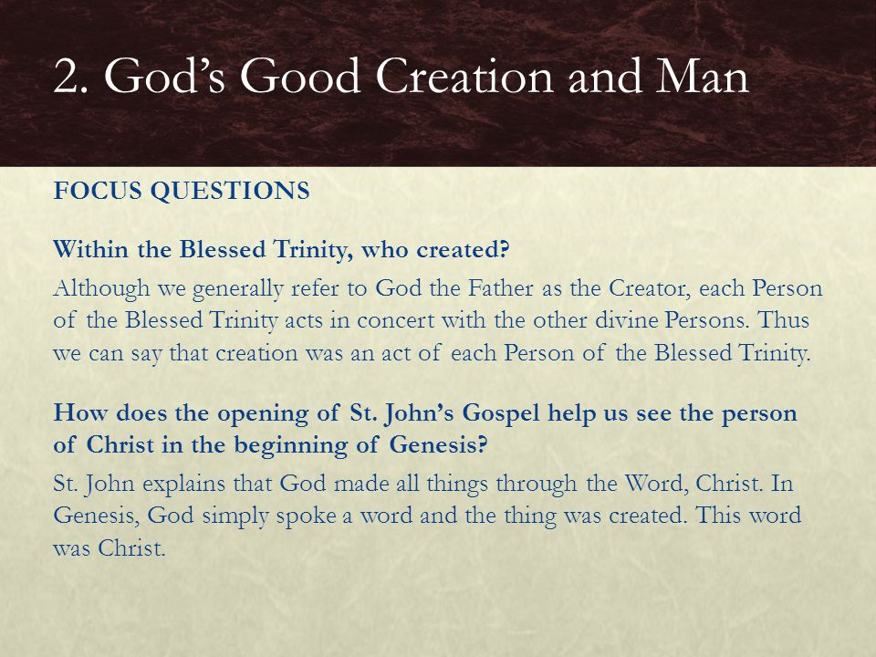Within the Blessed Trinity, who created? Although we generally refer to God the Father as the Creator, each Person of the Blessed Trinity acts in conc