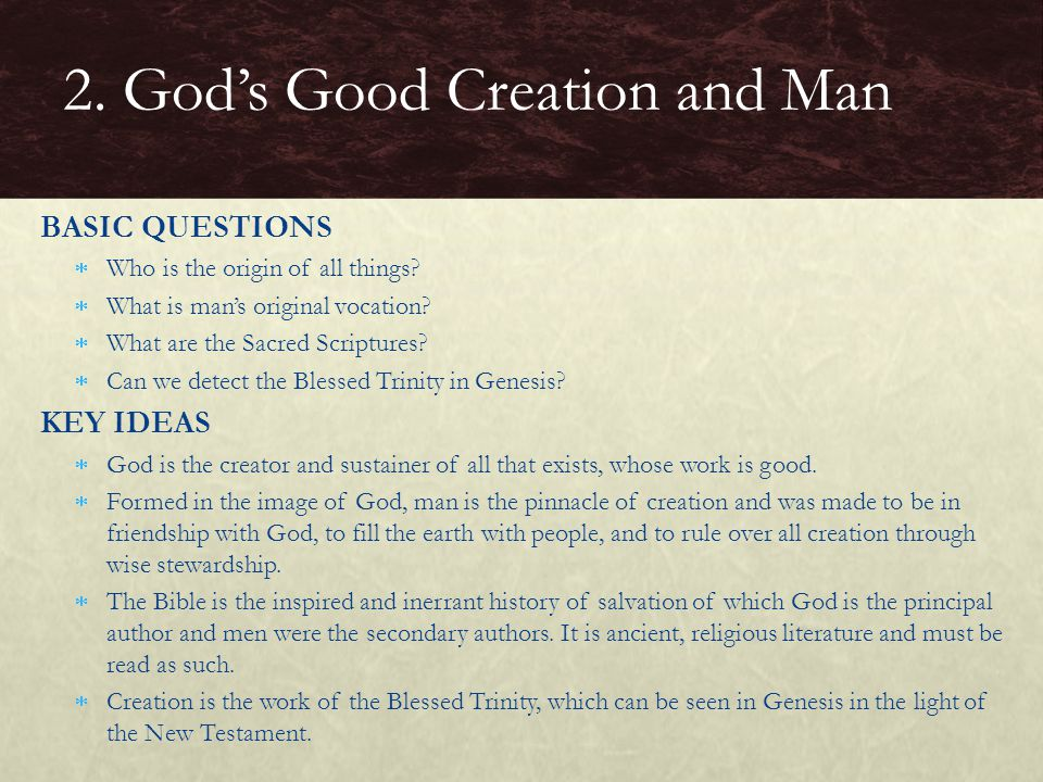 BASIC QUESTIONS  Who is the origin of all things?  What is man's original vocation?  What are the Sacred Scriptures?  Can we detect the Blessed Tr