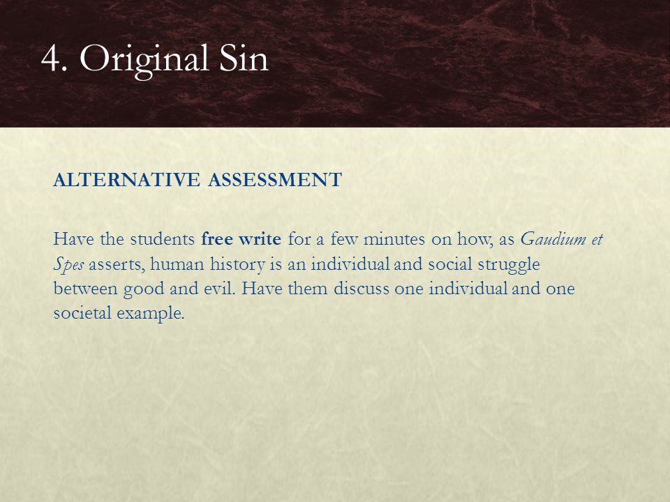 ALTERNATIVE ASSESSMENT Have the students free write for a few minutes on how, as Gaudium et Spes asserts, human history is an individual and social st
